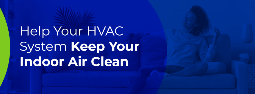 Help Your HVAC system keep your indoor air clean