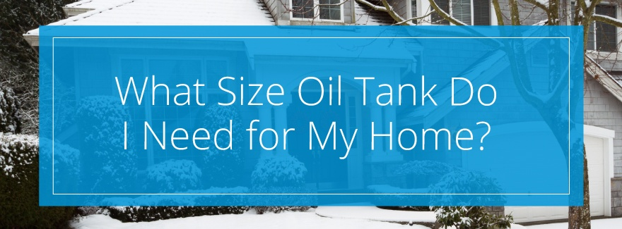 What Size Oil Tank Do I Need for My Home?